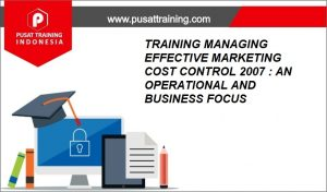 TRAINING-MANAGING-EFFECTIVE-MARKETING-COST-CONTROL-2007-AN-OPERATIONAL-AND-BUSINESS-FOCUS-300x176 PELATIHAN MANAGING EFFECTIVE MARKETING COST CONTROL 2007 : AN OPERATIONAL AND BUSINESS FOCUS