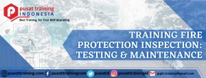 TRAINING-FIRE-PROTECTION-INSPECTION-TESTING-MAINTENANCE-300x114 PELATIHAN FIRE PROTECTION INSPECTION: TESTING & MAINTENANCE