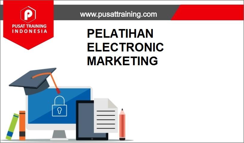 training ELECTRONIC MARKETING,pelatihan ELECTRONIC MARKETING,training ELECTRONIC MARKETING Batam,training ELECTRONIC MARKETING Bandung,training ELECTRONIC MARKETING Jakarta,training ELECTRONIC MARKETING Jogja,training ELECTRONIC MARKETING Malang,training ELECTRONIC MARKETING Surabaya,training ELECTRONIC MARKETING Bali,training ELECTRONIC MARKETING Lombok,pelatihan ELECTRONIC MARKETING Batam,pelatihan ELECTRONIC MARKETING Bandung,pelatihan ELECTRONIC MARKETING Jakarta,pelatihan ELECTRONIC MARKETING Jogja,pelatihan ELECTRONIC MARKETING Malang,pelatihan ELECTRONIC MARKETING Surabaya,pelatihan ELECTRONIC MARKETING Bali,pelatihan ELECTRONIC MARKETING Lombok