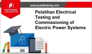 Pelatihan-Electrical-Testing-and-Commissioning-of-Electric-Power-Systems-300x176 Pelatihan Electrical Testing and Commissioning of Electric Power Systems