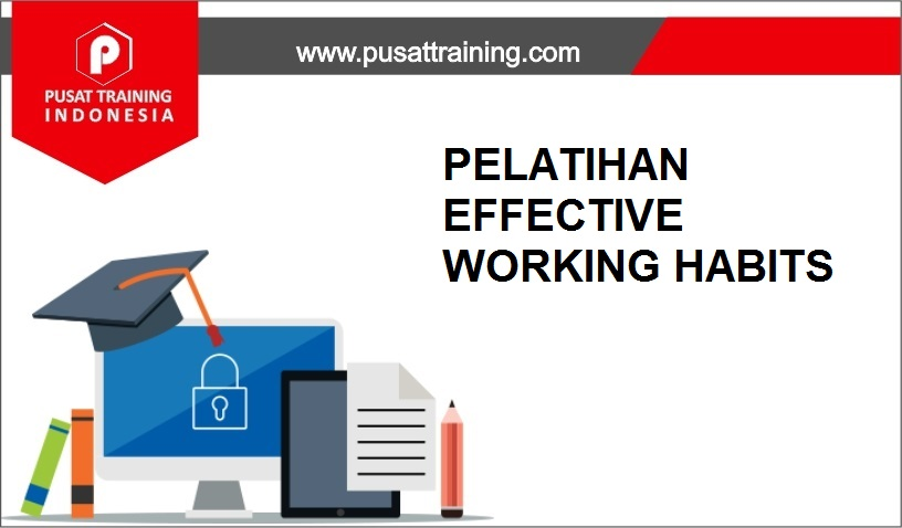 training EFFECTIVE WORKING HABITS,pelatihan EFFECTIVE WORKING HABITS,training EFFECTIVE WORKING HABITS Batam,training EFFECTIVE WORKING HABITS Bandung,training EFFECTIVE WORKING HABITS Jakarta,training EFFECTIVE WORKING HABITS Jogja,training EFFECTIVE WORKING HABITS Malang,training EFFECTIVE WORKING HABITS Surabaya,training EFFECTIVE WORKING HABITS Bali,training EFFECTIVE WORKING HABITS Lombok,pelatihan EFFECTIVE WORKING HABITS Batam,pelatihan EFFECTIVE WORKING HABITS Bandung,pelatihan EFFECTIVE WORKING HABITS Jakarta,pelatihan EFFECTIVE WORKING HABITS Jogja,pelatihan EFFECTIVE WORKING HABITS Malang,pelatihan EFFECTIVE WORKING HABITS Surabaya,pelatihan EFFECTIVE WORKING HABITS Bali,pelatihan EFFECTIVE WORKING HABITS Lombok
