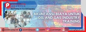 AKUNTANSI BIAYA UNTUK OIL AND GAS INDUSTRY TRAINING
