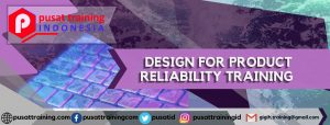 DESIGN FOR PRODUCT RELIABILITY TRAINING