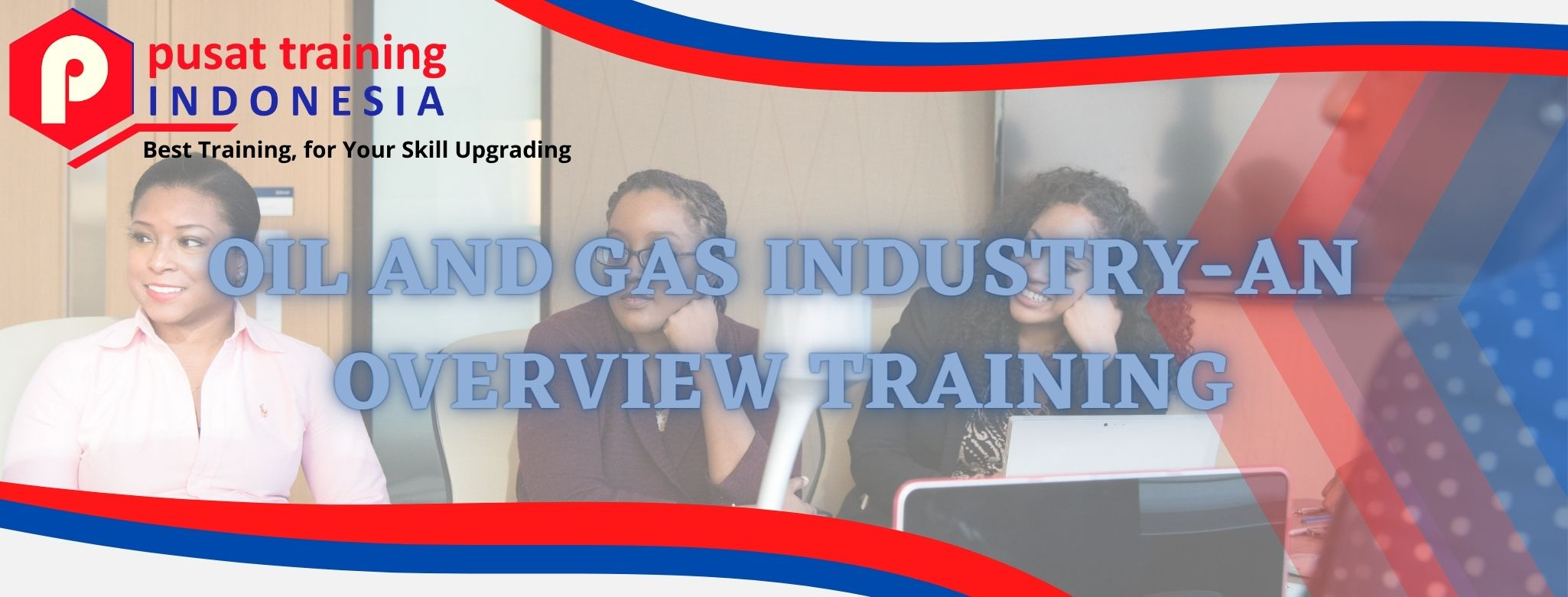 OIL AND GAS INDUSTRY-AN OVERVIEW TRAINING
