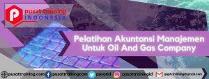 Pelatihan Akuntansi Manajemen Untuk Oil And Gas Company