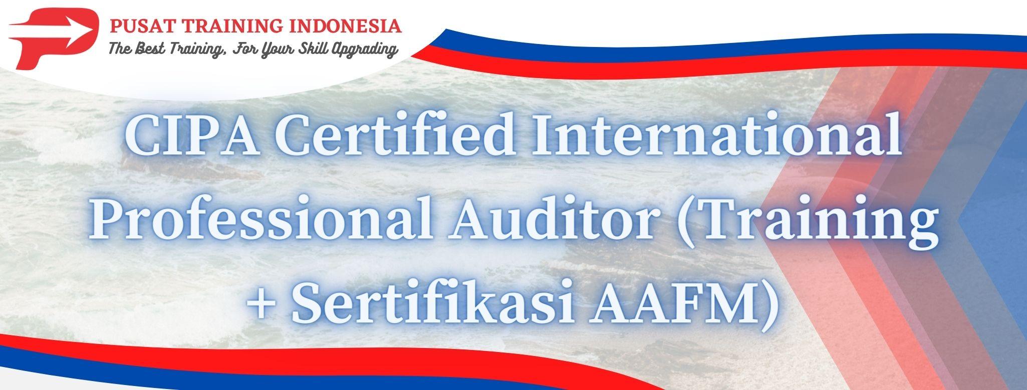 CIPA-Certified-International-Professional-Auditor-Training-Sertifikasi-AAFM
